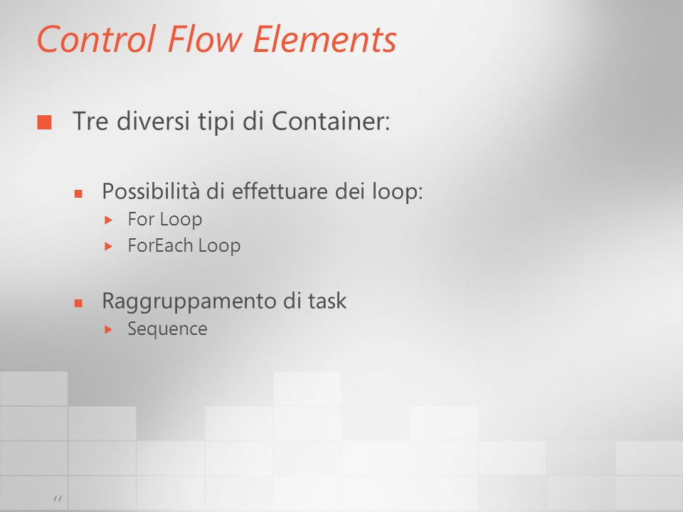 Control Flow Elements Tre diversi tipi di Container:
