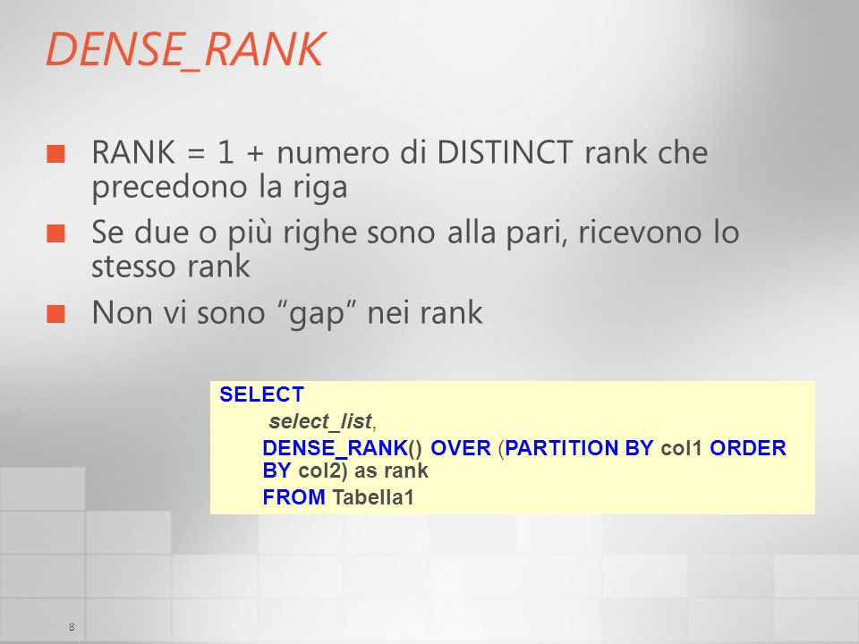DENSE_RANK RANK = 1 + numero di DISTINCT rank che precedono la riga