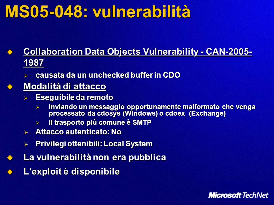 MS05-048: vulnerabilità Collaboration Data Objects Vulnerability - CAN-2005-1987. causata da un unchecked buffer in CDO.