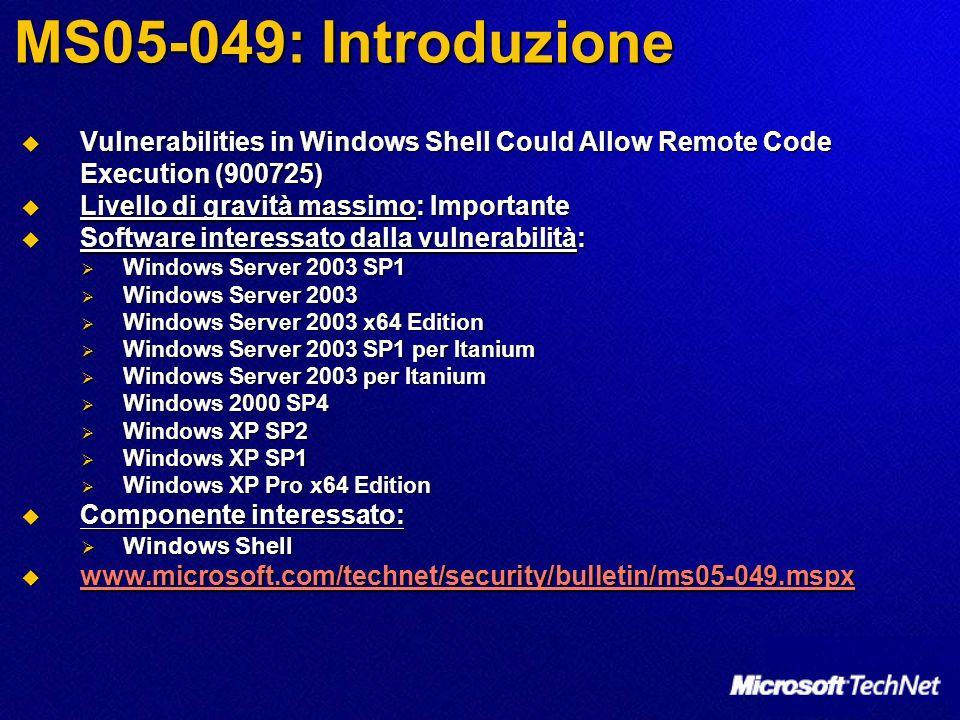 MS05-049: Introduzione Vulnerabilities in Windows Shell Could Allow Remote Code Execution (900725) Livello di gravità massimo: Importante.
