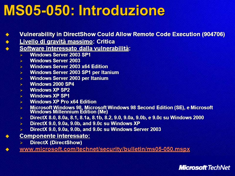 MS05-050: Introduzione Vulnerability in DirectShow Could Allow Remote Code Execution (904706) Livello di gravità massimo: Critica.