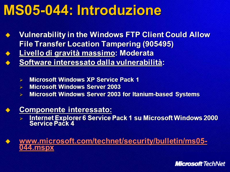 MS05-044: Introduzione Vulnerability in the Windows FTP Client Could Allow File Transfer Location Tampering (905495)