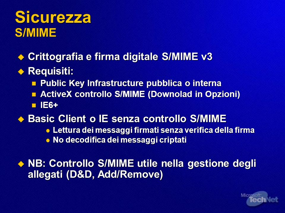 Sicurezza S/MIME Crittografia e firma digitale S/MIME v3 Requisiti: