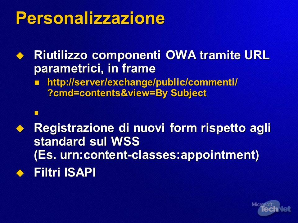 Personalizzazione Riutilizzo componenti OWA tramite URL parametrici, in frame. http://server/exchange/public/commenti/ cmd=contents&view=By Subject.