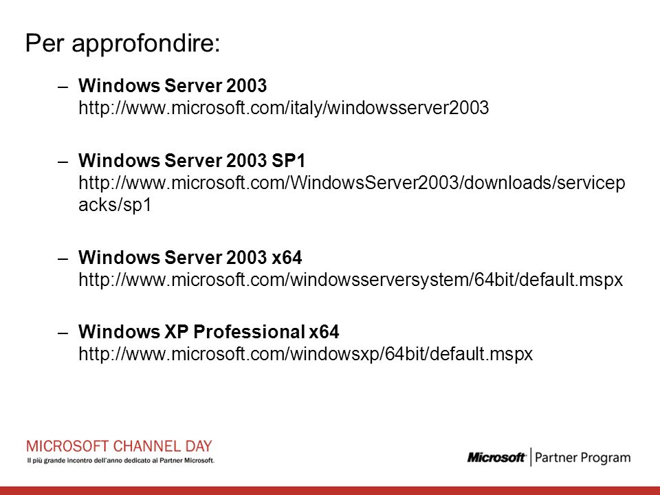 Per approfondire: Windows Server 2003 http://www.microsoft.com/italy/windowsserver2003.