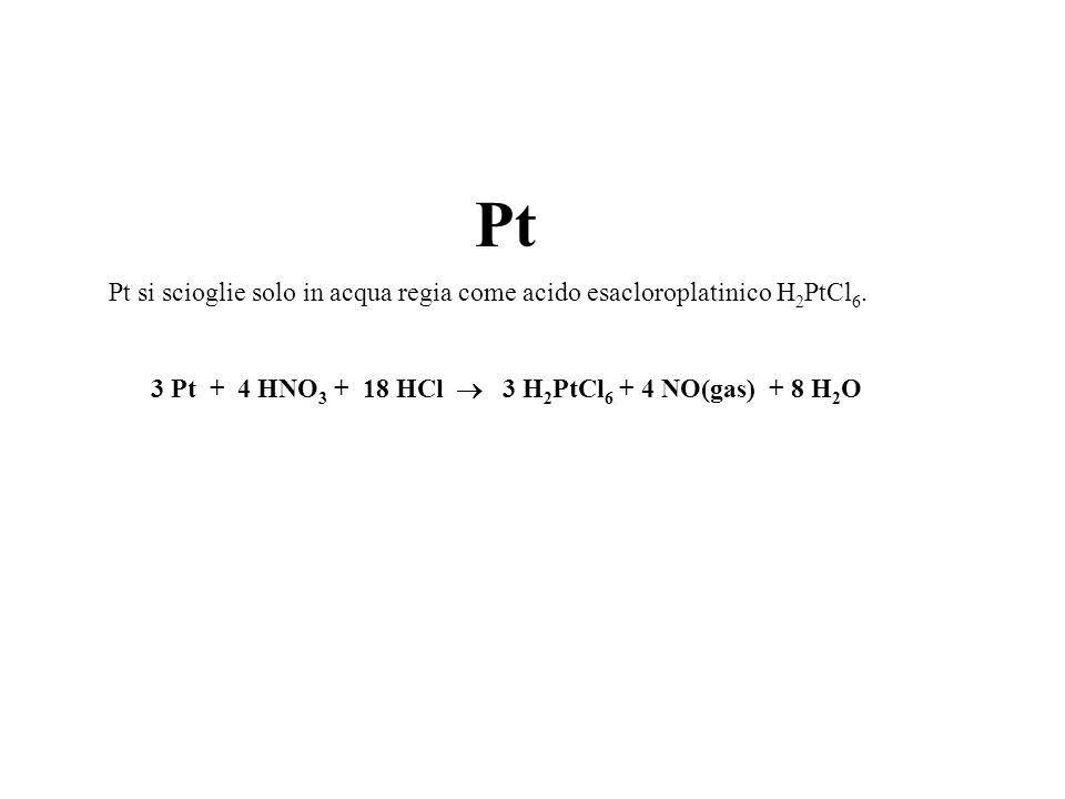 3 Pt + 4 HNO3 + 18 HCl  3 H2PtCl6 + 4 NO(gas) + 8 H2O