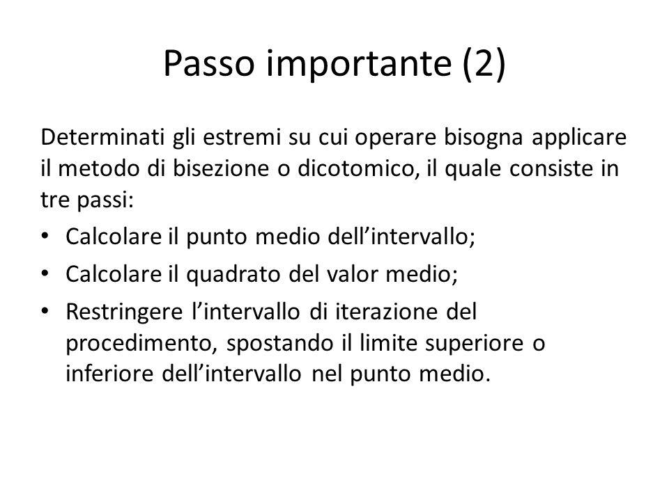 Passo importante (2) Determinati gli estremi su cui operare bisogna applicare il metodo di bisezione o dicotomico, il quale consiste in tre passi: