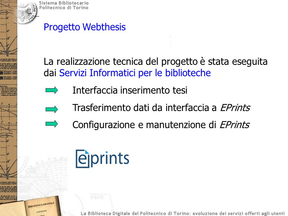 Progetto Webthesis La realizzazione tecnica del progetto è stata eseguita dai Servizi Informatici per le biblioteche.