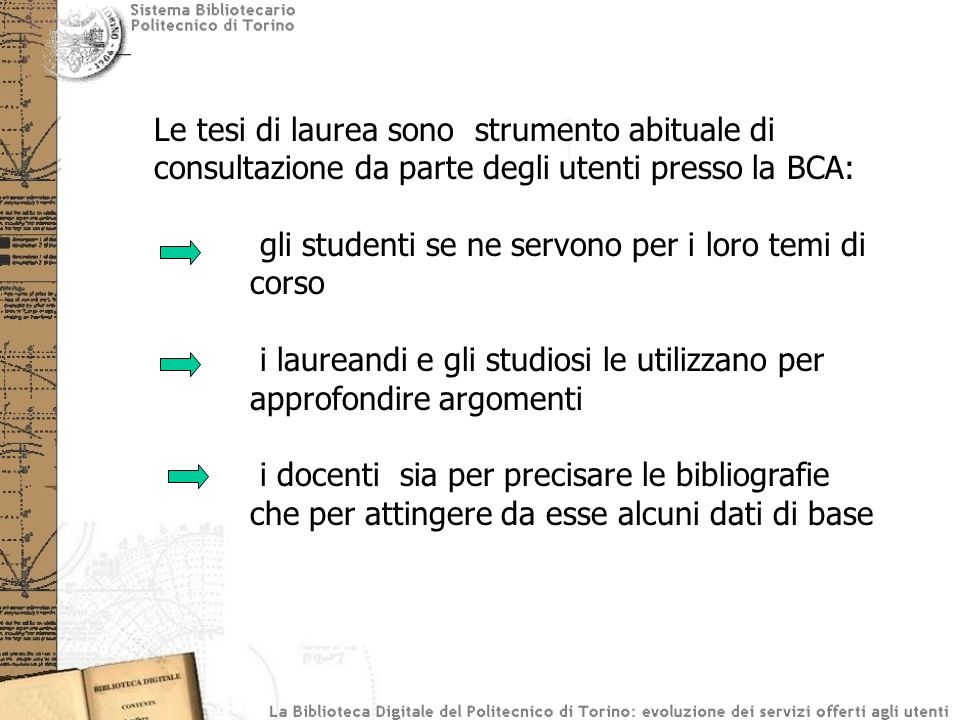 Le tesi di laurea sono strumento abituale di consultazione da parte degli utenti presso la BCA: