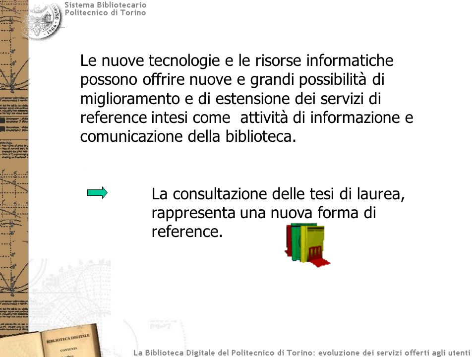 Le nuove tecnologie e le risorse informatiche possono offrire nuove e grandi possibilità di miglioramento e di estensione dei servizi di reference intesi come attività di informazione e comunicazione della biblioteca.