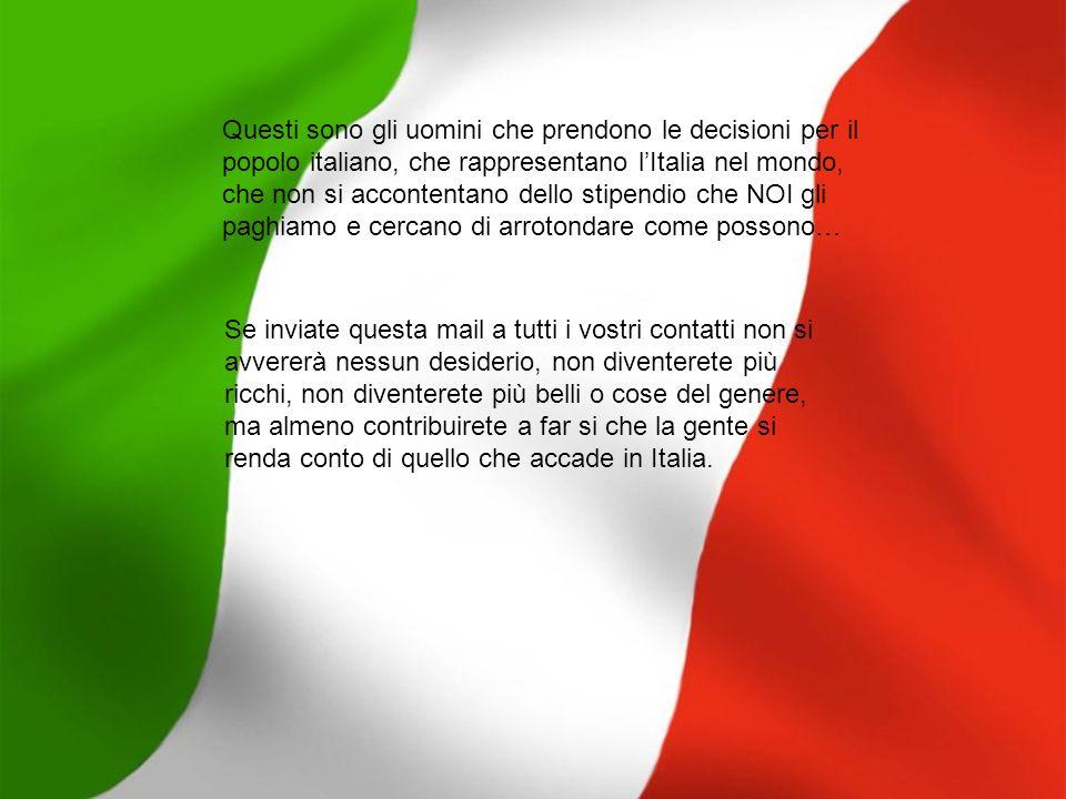 Questi sono gli uomini che prendono le decisioni per il popolo italiano, che rappresentano l'Italia nel mondo, che non si accontentano dello stipendio che NOI gli paghiamo e cercano di arrotondare come possono…