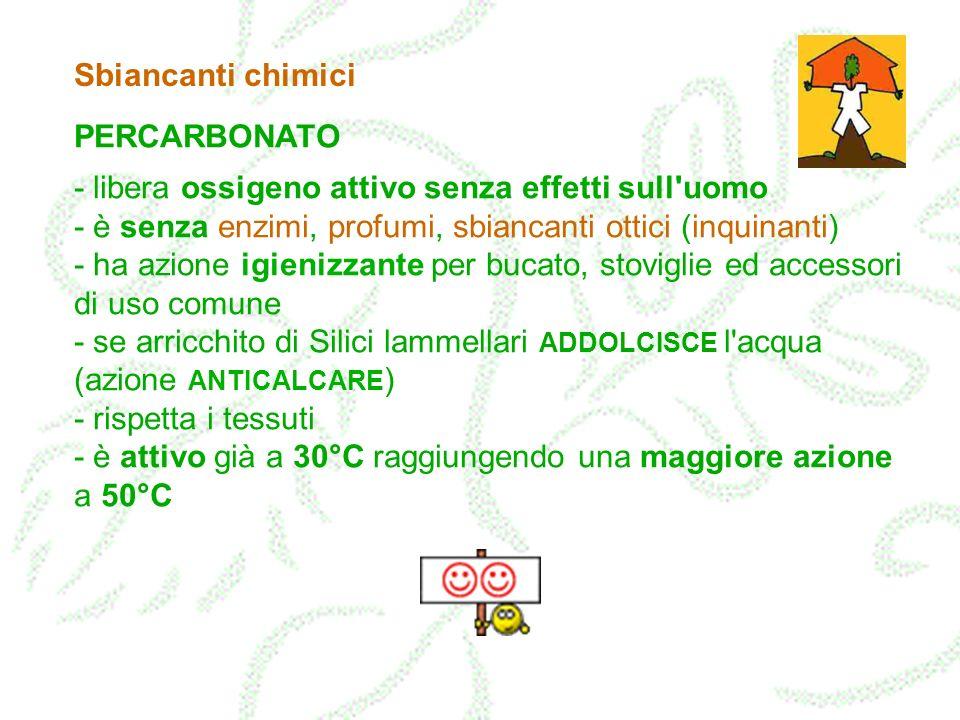 Sbiancanti chimici PERCARBONATO. - libera ossigeno attivo senza effetti sull uomo. - è senza enzimi, profumi, sbiancanti ottici (inquinanti)