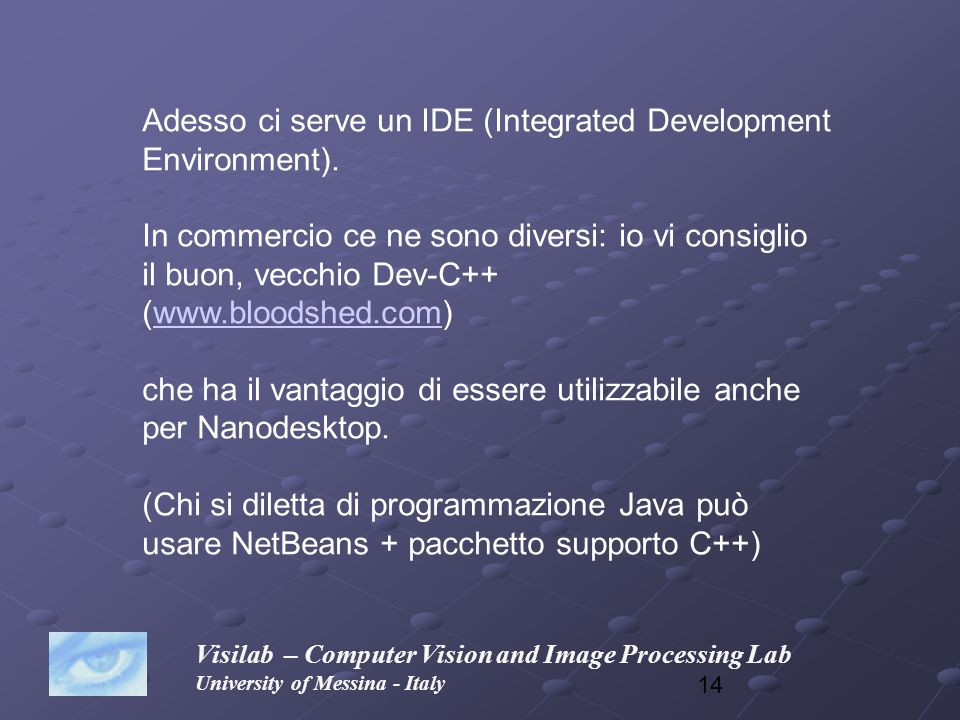 Adesso ci serve un IDE (Integrated Development Environment).