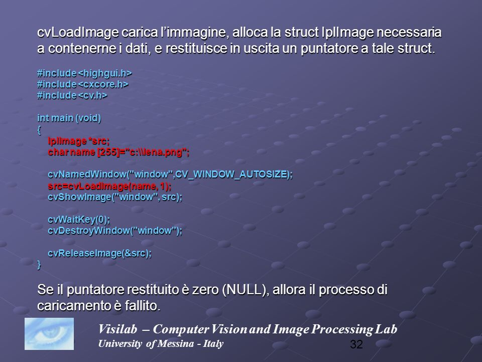 cvLoadImage carica l'immagine, alloca la struct IplImage necessaria