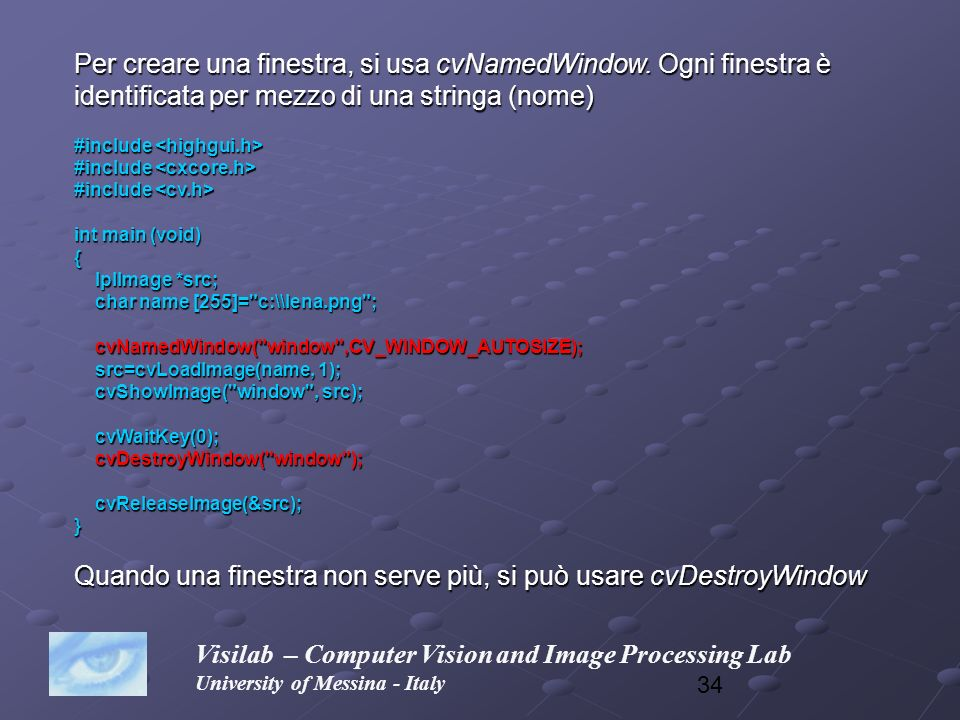 Quando una finestra non serve più, si può usare cvDestroyWindow