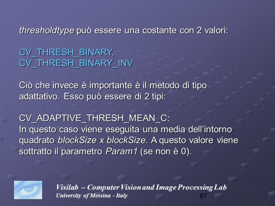 thresholdtype può essere una costante con 2 valori: CV_THRESH_BINARY,