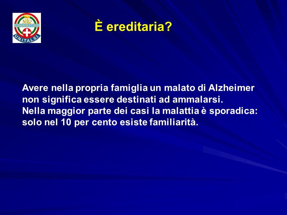 È ereditaria Avere nella propria famiglia un malato di Alzheimer non significa essere destinati ad ammalarsi.