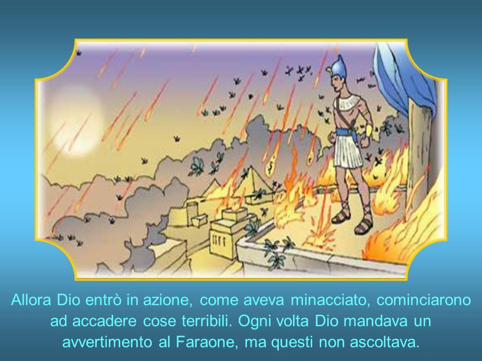 Allora Dio entrò in azione, come aveva minacciato, cominciarono ad accadere cose terribili.
