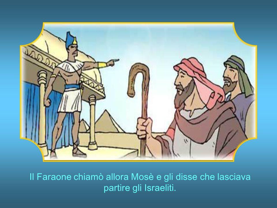 Il Faraone chiamò allora Mosè e gli disse che lasciava partire gli Israeliti.