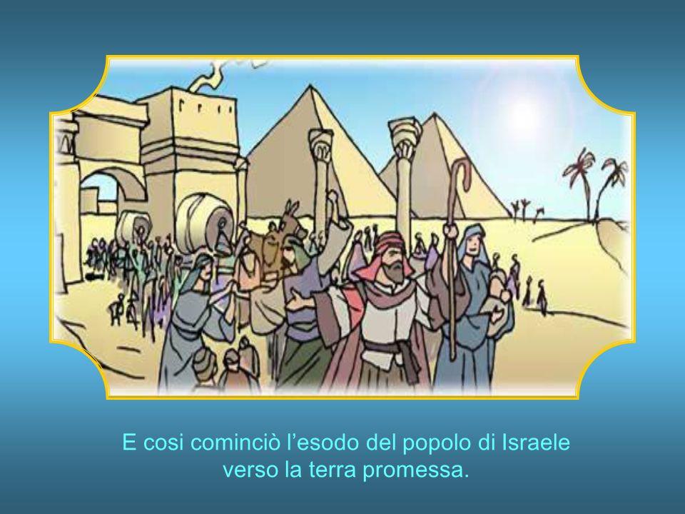E cosi cominciò l'esodo del popolo di Israele verso la terra promessa.