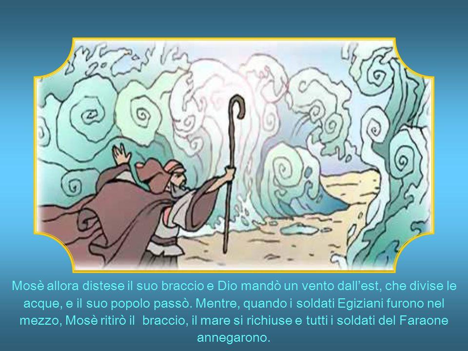 Mosè allora distese il suo braccio e Dio mandò un vento dall'est, che divise le acque, e il suo popolo passò.