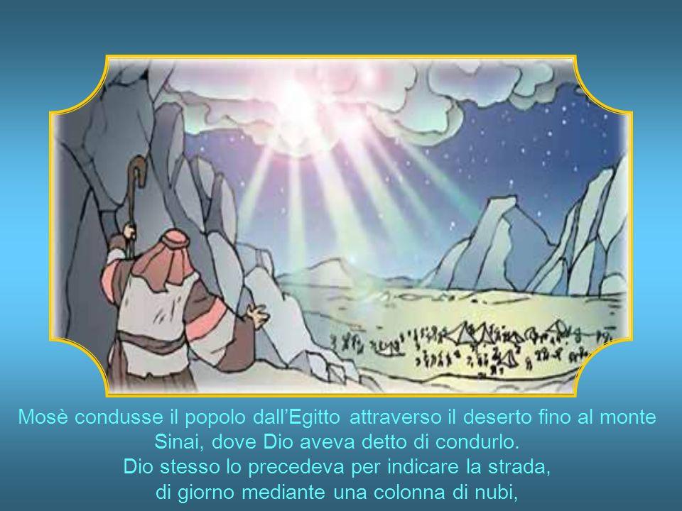 Mosè condusse il popolo dall'Egitto attraverso il deserto fino al monte Sinai, dove Dio aveva detto di condurlo.