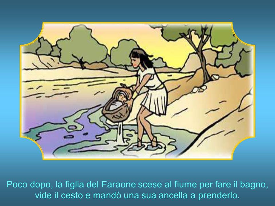 Poco dopo, la figlia del Faraone scese al fiume per fare il bagno, vide il cesto e mandò una sua ancella a prenderlo.