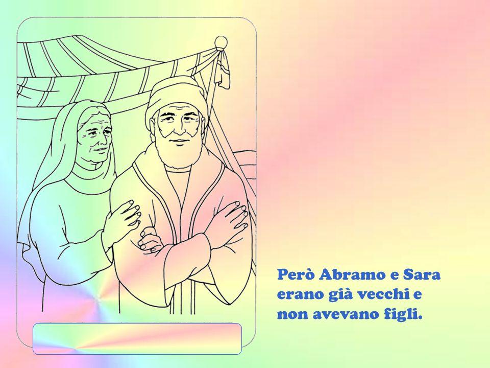 Però Abramo e Sara erano già vecchi e non avevano figli.