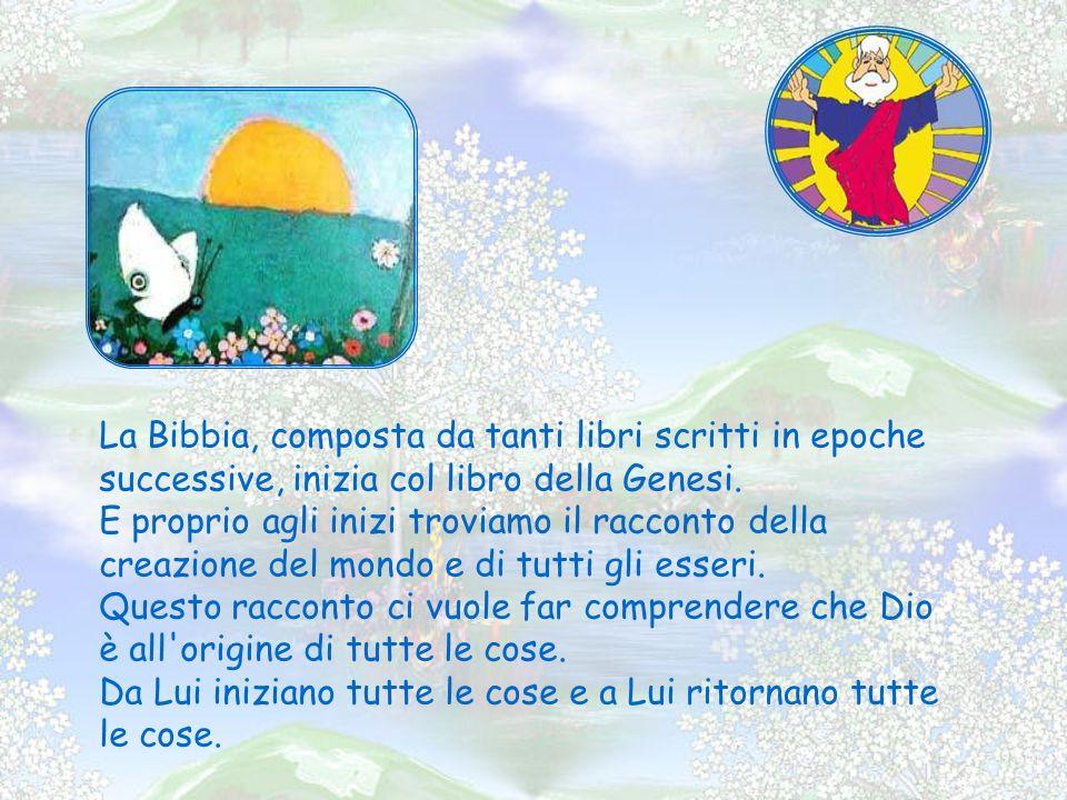 La Bibbia, composta da tanti libri scritti in epoche successive, inizia col libro della Genesi.