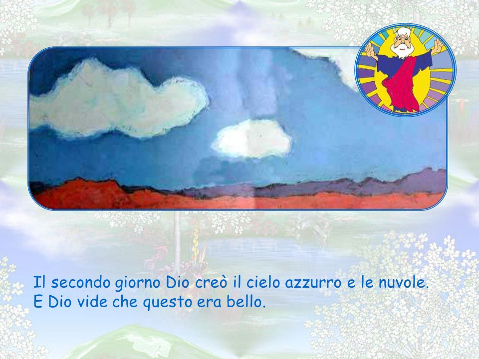 Il secondo giorno Dio creò il cielo azzurro e le nuvole.