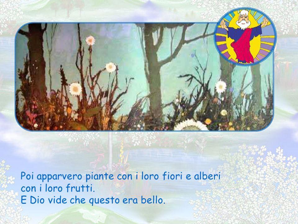 Poi apparvero piante con i loro fiori e alberi con i loro frutti.