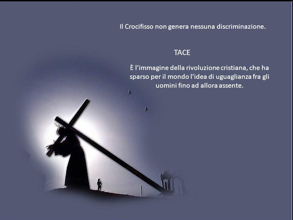Il Crocifisso non genera nessuna discriminazione.
