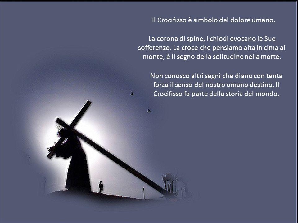 Il Crocifisso è simbolo del dolore umano.