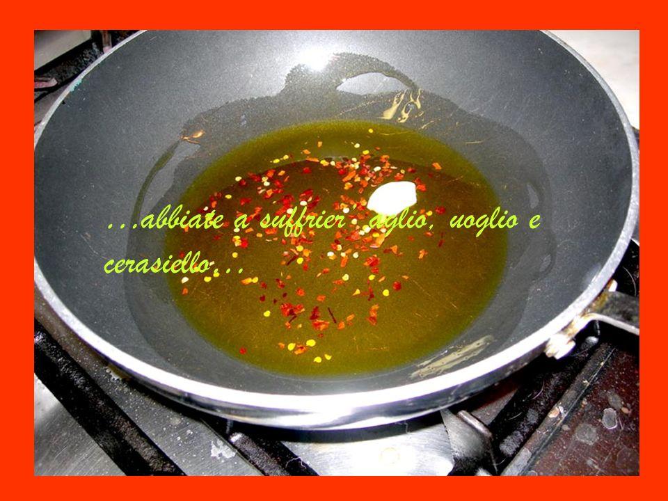 …abbiate a suffrier' aglio, uoglio e cerasiello…