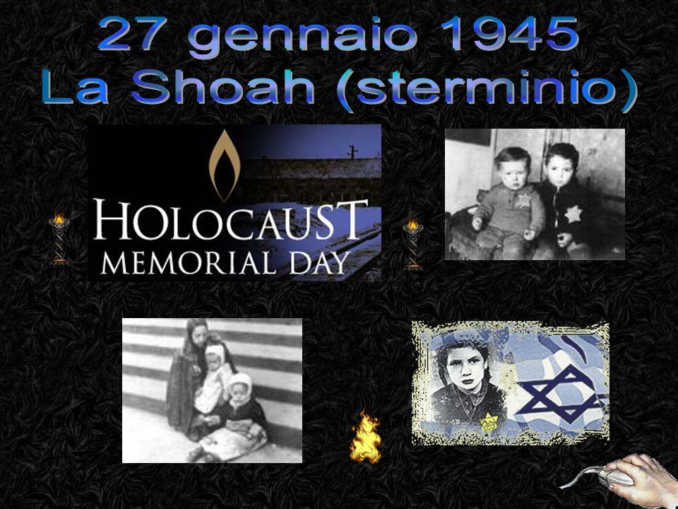 27 gennaio 1945 La Shoah (sterminio)
