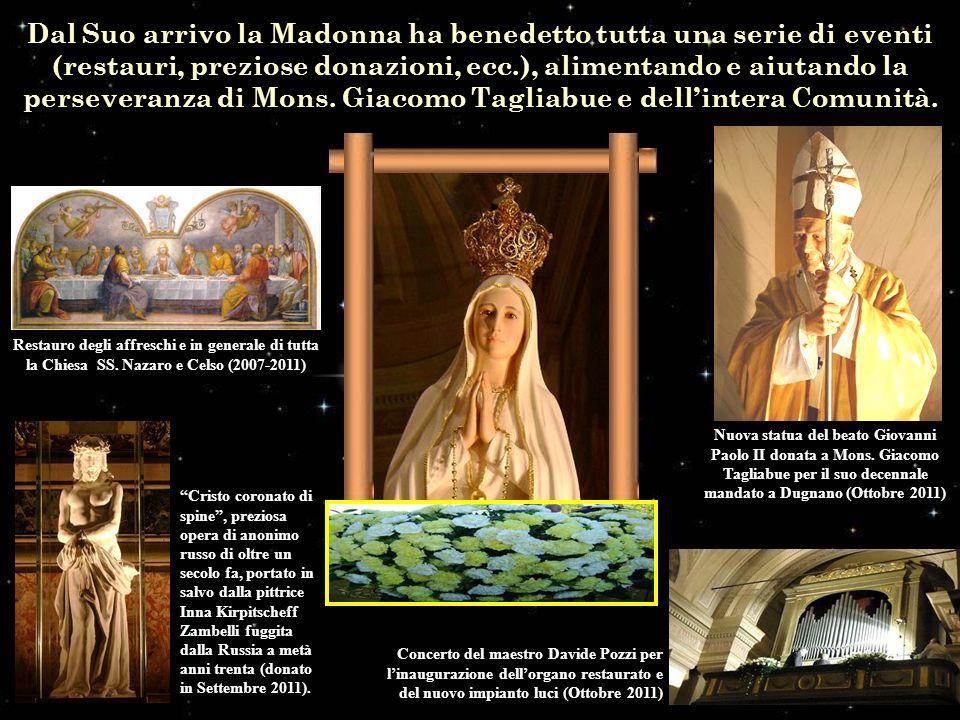 Dal Suo arrivo la Madonna ha benedetto tutta una serie di eventi (restauri, preziose donazioni, ecc.), alimentando e aiutando la perseveranza di Mons. Giacomo Tagliabue e dell'intera Comunità.