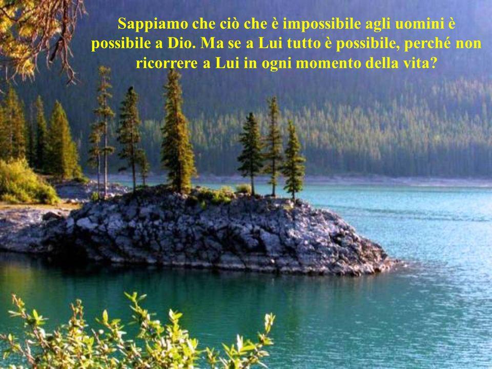 Sappiamo che ciò che è impossibile agli uomini è possibile a Dio
