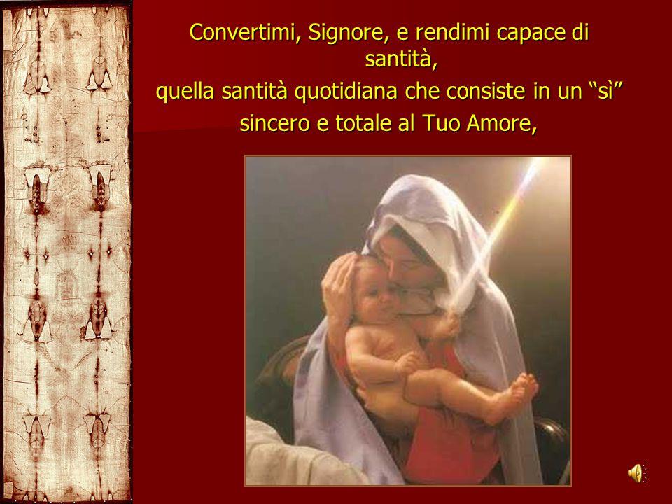 Convertimi, Signore, e rendimi capace di santità,