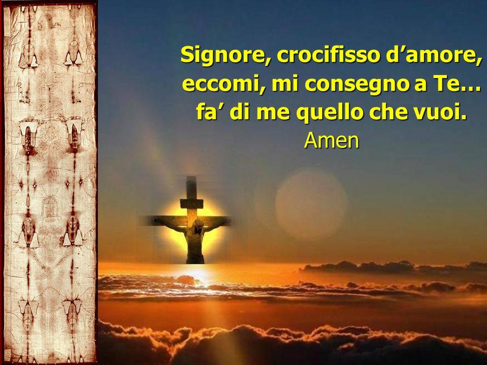 Signore, crocifisso d'amore, eccomi, mi consegno a Te…