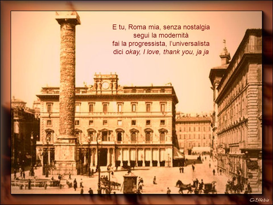 E tu, Roma mia, senza nostalgia segui la modernità