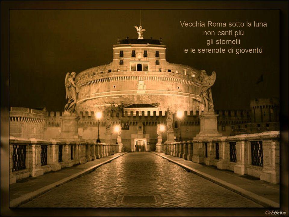 Vecchia Roma sotto la luna non canti più gli stornelli