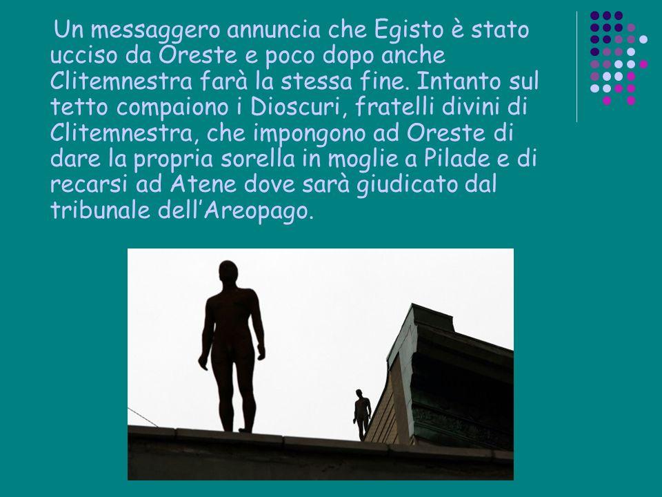 Un messaggero annuncia che Egisto è stato ucciso da Oreste e poco dopo anche Clitemnestra farà la stessa fine.