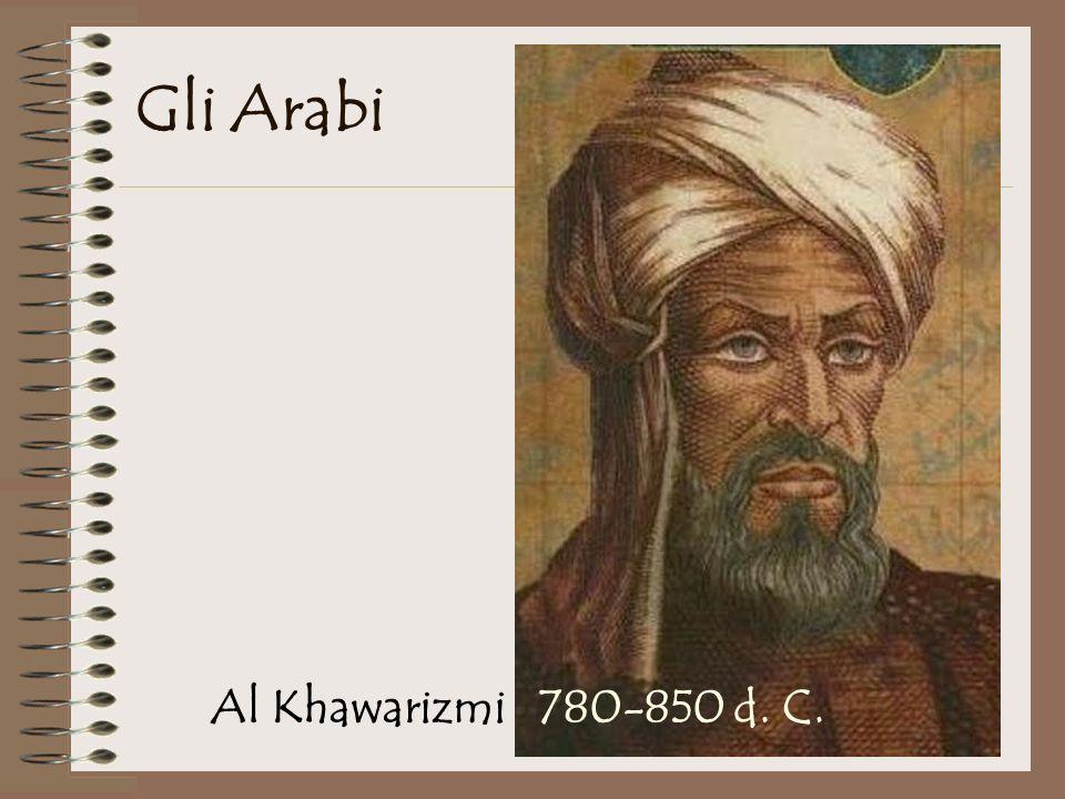 Gli Arabi Al Khawarizmi 780-850 d. C.