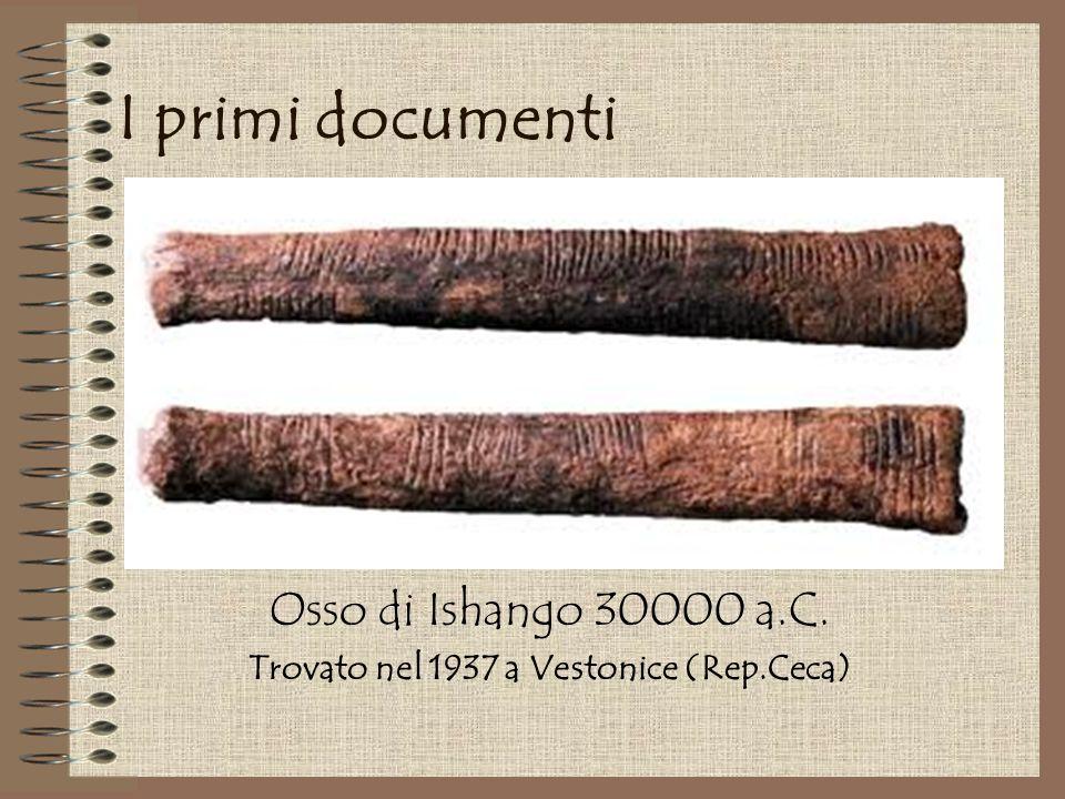 Osso di Ishango 30000 a.C. Trovato nel 1937 a Vestonice (Rep.Ceca)