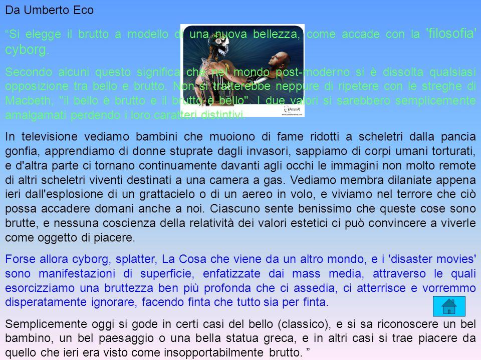 Da Umberto Eco Si elegge il brutto a modello di una nuova bellezza, come accade con la filosofia cyborg.