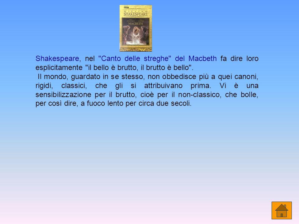 Shakespeare, nel Canto delle streghe del Macbeth fa dire loro esplicitamente il bello è brutto, il brutto è bello .