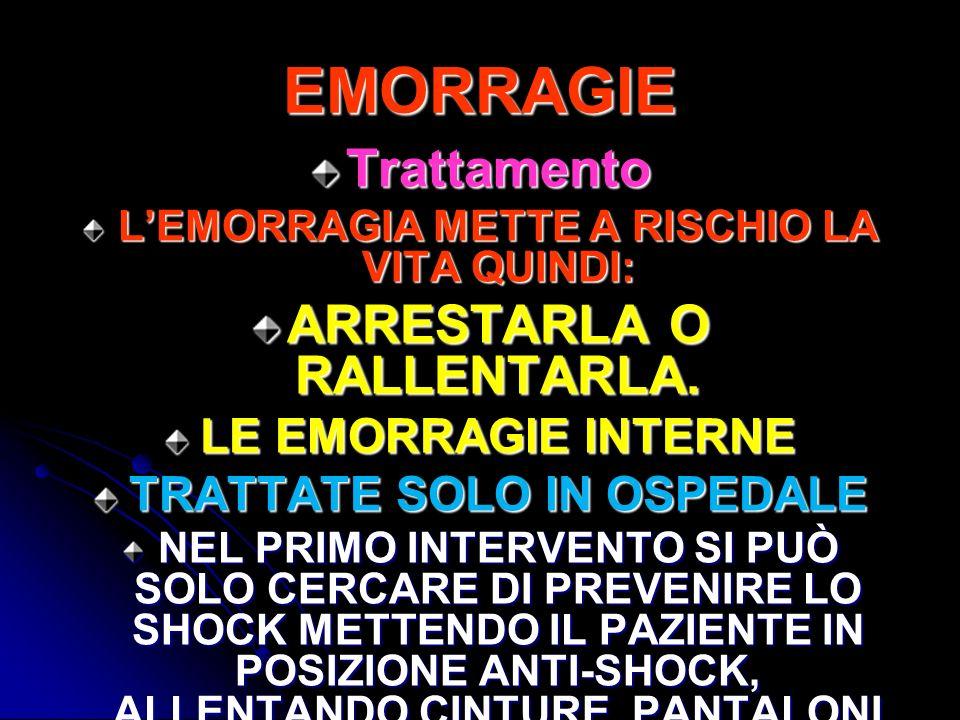 EMORRAGIE Trattamento ARRESTARLA O RALLENTARLA. LE EMORRAGIE INTERNE