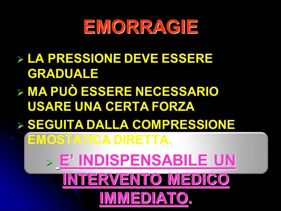 E' INDISPENSABILE UN INTERVENTO MEDICO IMMEDIATO.