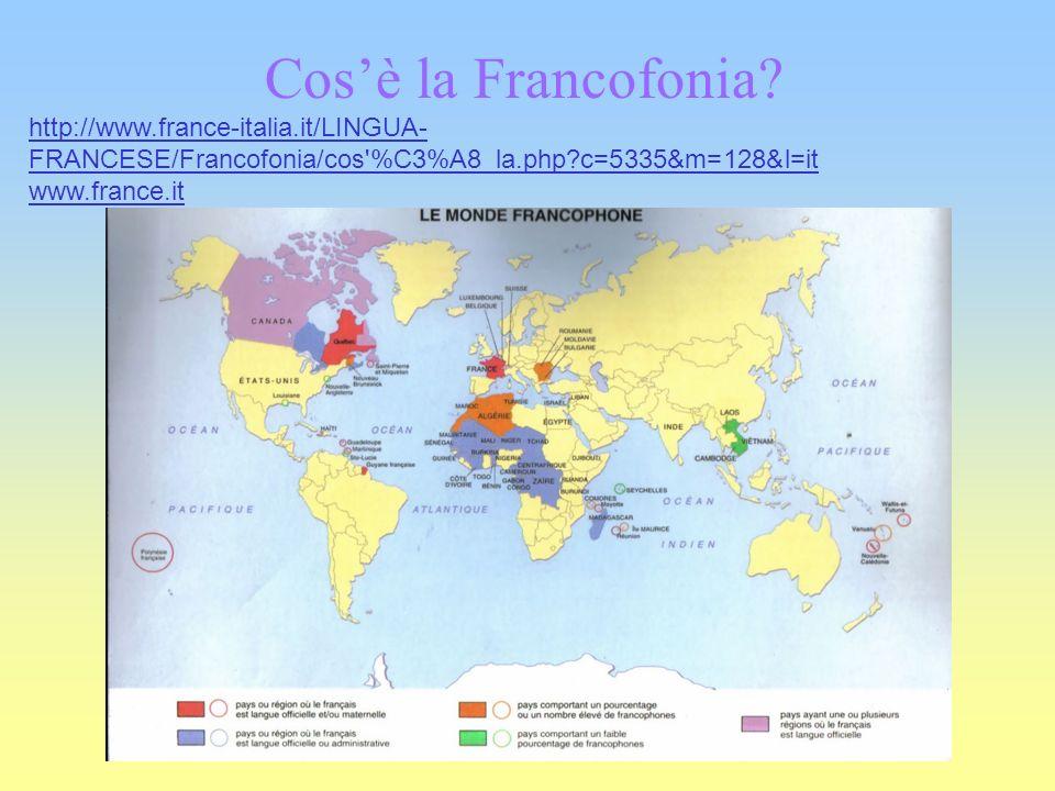 Cos'è la Francofonia http://www.france-italia.it/LINGUA-FRANCESE/Francofonia/cos %C3%A8_la.php c=5335&m=128&l=it.