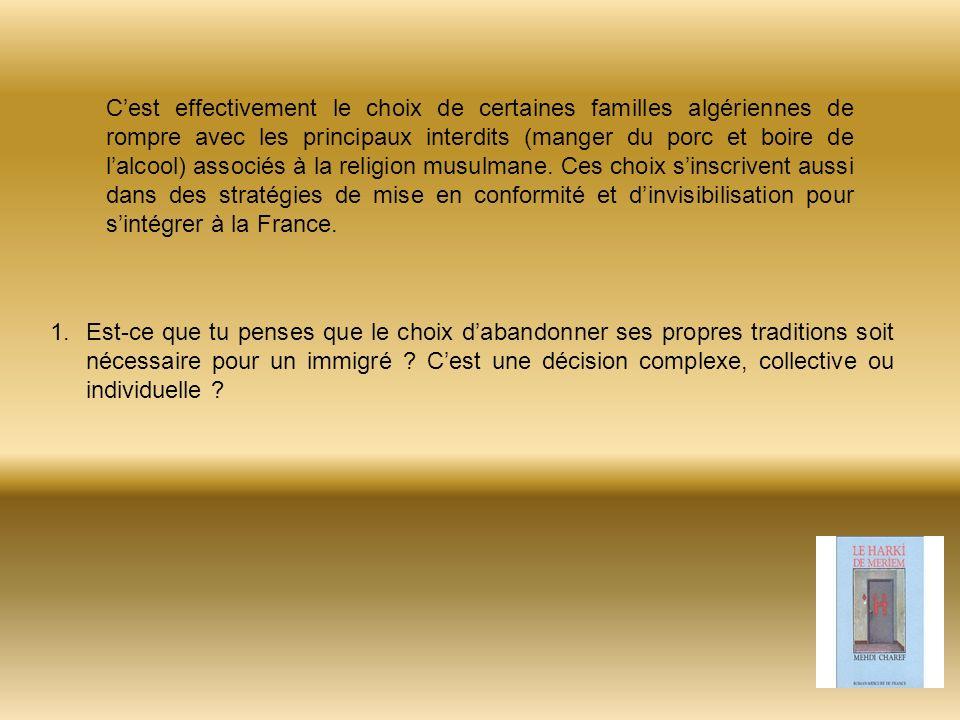 C'est effectivement le choix de certaines familles algériennes de rompre avec les principaux interdits (manger du porc et boire de l'alcool) associés à la religion musulmane. Ces choix s'inscrivent aussi dans des stratégies de mise en conformité et d'invisibilisation pour s'intégrer à la France.